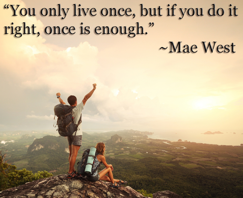 you-only-live-once-but-once-is-enough